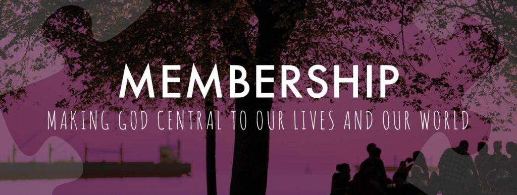 Membership: making God central to our lives and our world.